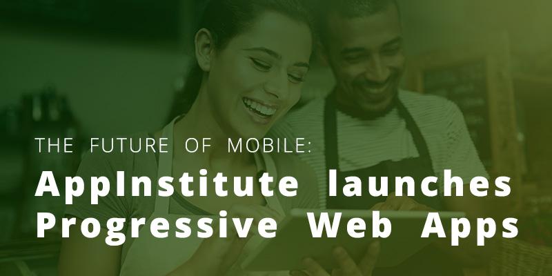 The Future of Mobile: AppInstitute launches Progressive Web Apps