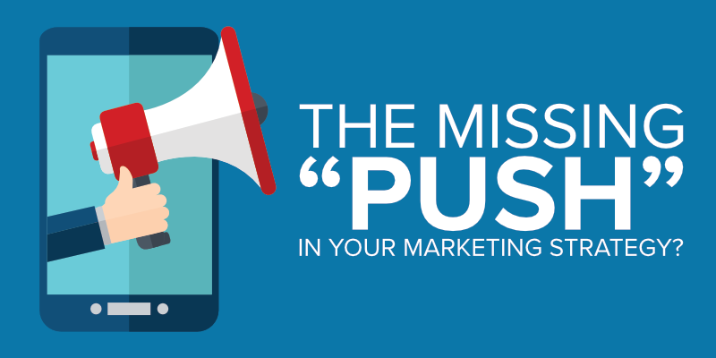 "The Missing ""Push"" in Your Marketing Strategy?"