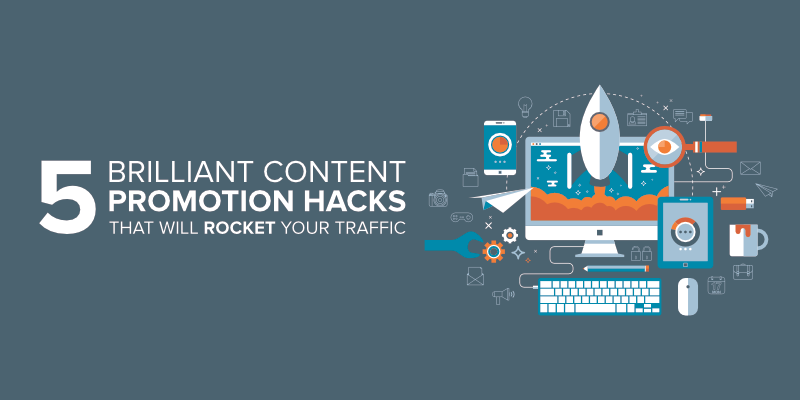 5 Brilliant Content Promotion Hacks That Will Rocket Your Traffic