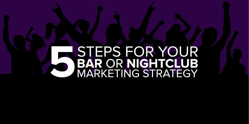 5 Steps for Your Bar or Nightclub Marketing Strategy
