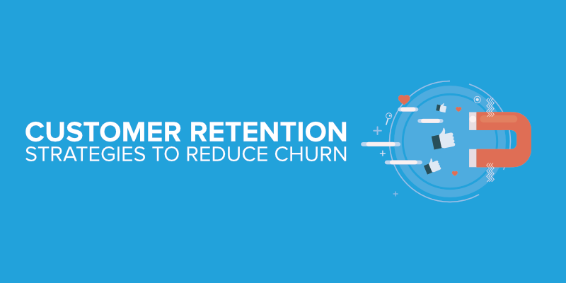 Customer Retention Strategies to Reduce Churn