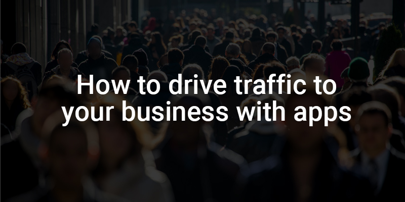 How to Drive Traffic to Your Business with Apps