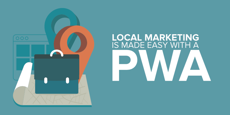 Local Marketing Is Made Easy with a PWA