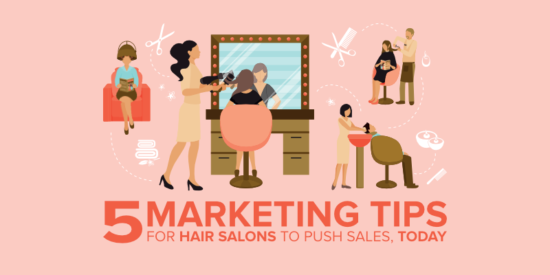 5 Marketing Tips for Hair Salons to Push Sales, Today