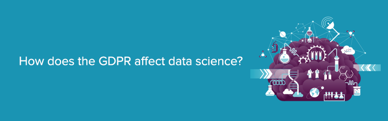 How does the GDPR affect data science?