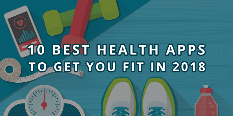10 Best Health Apps to Get You Fit in 2018