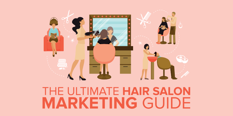 The Ultimate Hair Salon Marketing Guide