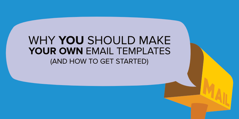Why You Should Make Your Own Email Templates (And How to Get Started)