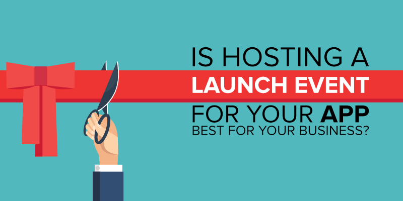Is Hosting A Launch Event For Your App Best For Your Business?