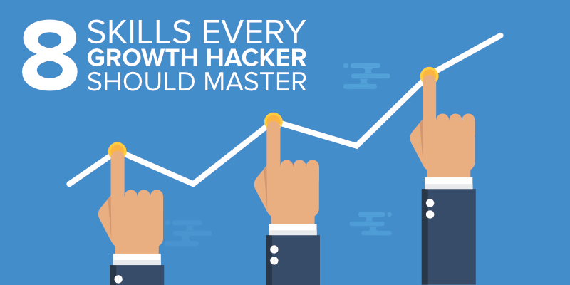 8 Skills Every Growth Hacker Should Master