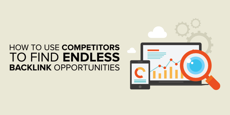 how to use competitors to find endless backlink opportunities
