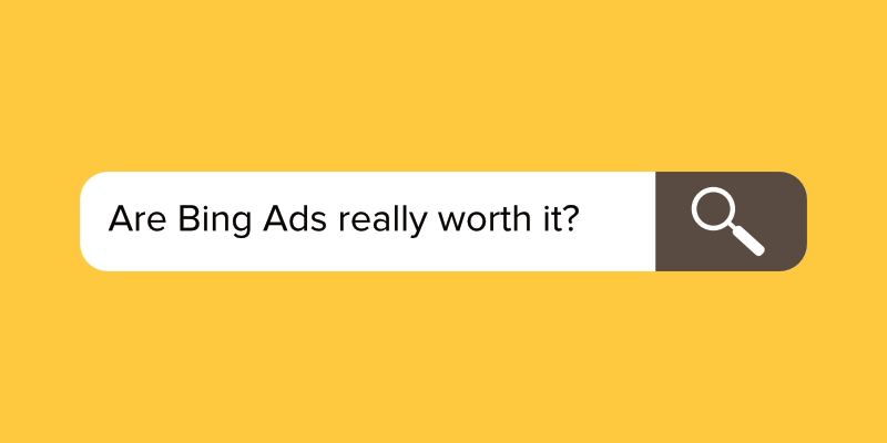 Are Bing Ads Really Worth It?