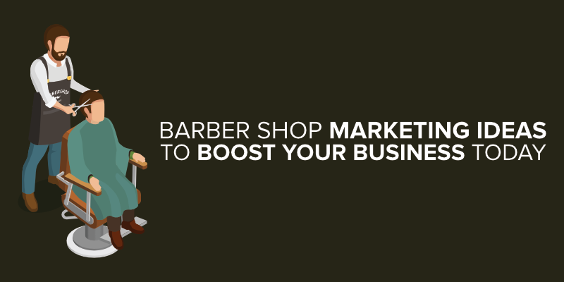 Barber Shop Marketing Ideas to Boost Your Business Today