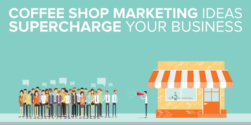 Coffee Shop Marketing Ideas to Supercharge Your Business