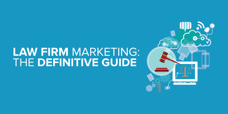 Law Firm Marketing: The Definitive Guide