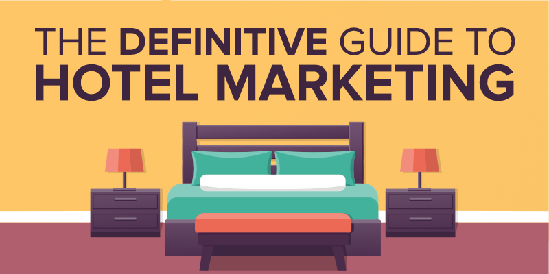 Hotel Marketing Ideas: The Definitive Guide