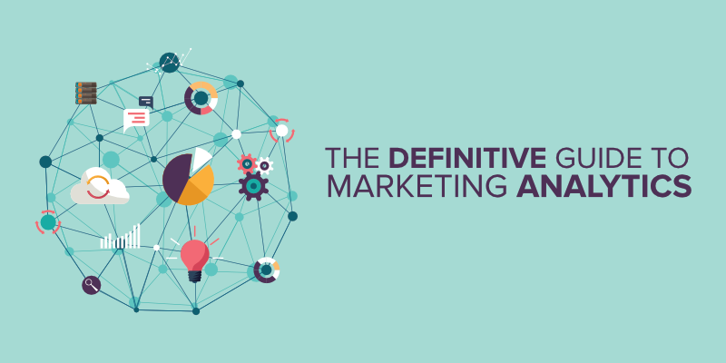 The Definitive Guide to Marketing Analytics