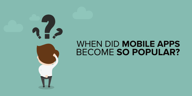 When Did Mobile Apps Become so Popular?