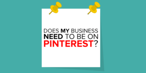 does my business need to be on pinterest?