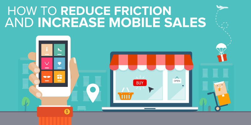 how to reduce friction and increase mobile sales