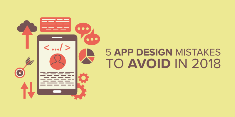 5 App Design Mistakes to Avoid in 2018