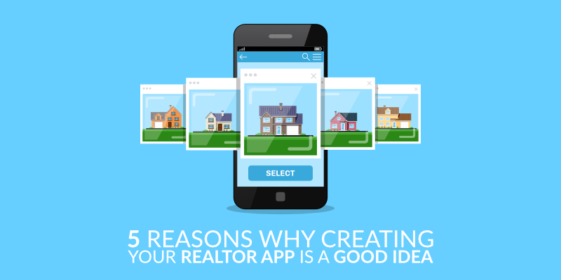 5 Reasons Why Creating Your Realtor App Is a Good Idea