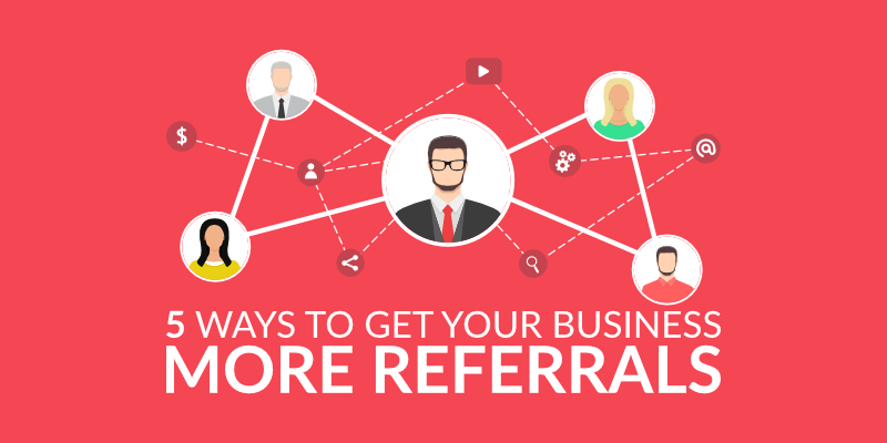 5 Ways to Get Your Business More Referrals