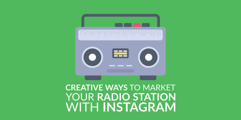 Creative Ways to Market Your Radio Station with Instagram