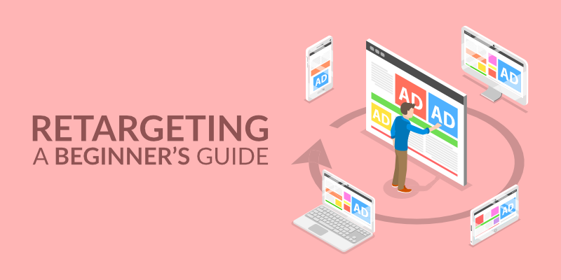 Retargeting Ads – A Beginner's Guide