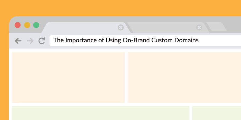 The Importance of Using On-Brand Custom Domains