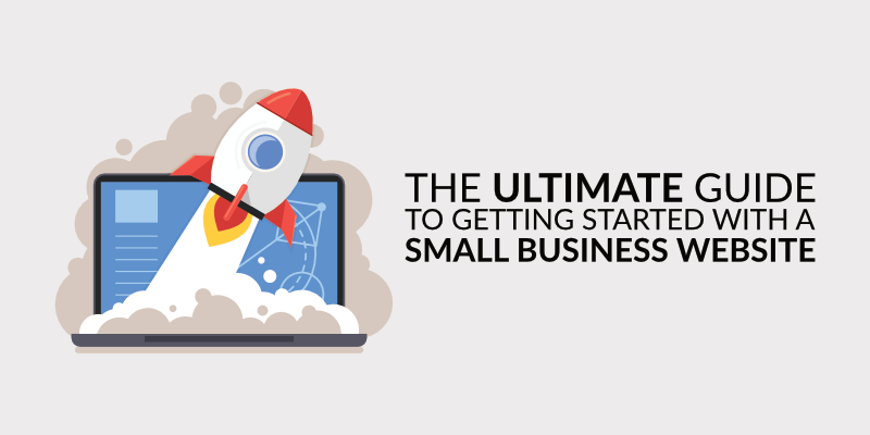 The Ultimate Guide to Getting Started With a Small Business Website