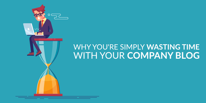 Why You're Simply Wasting Time With Your Company Blog