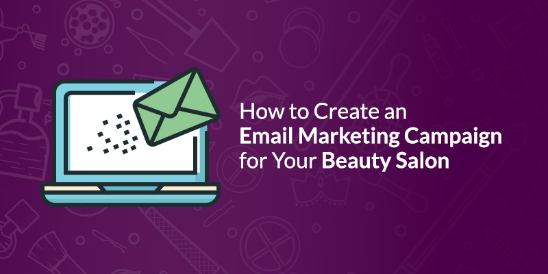 How to Create an Email Marketing Campaign for Your Beauty Salon