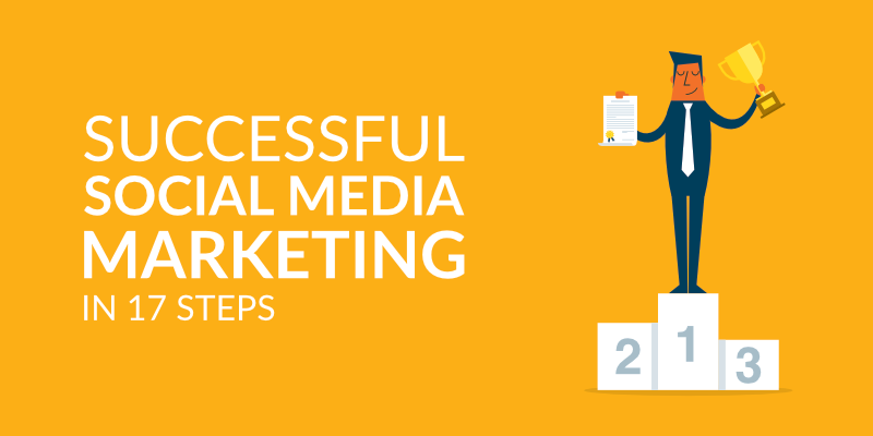 Successful Social Media Marketing in 17 Steps