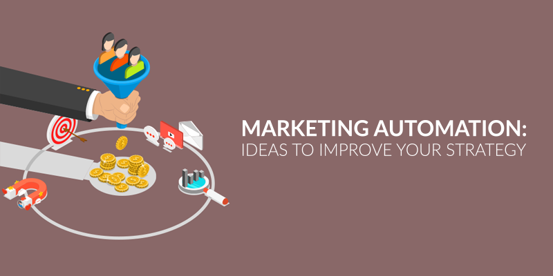 Marketing Automation: Ideas to Improve Your Strategy