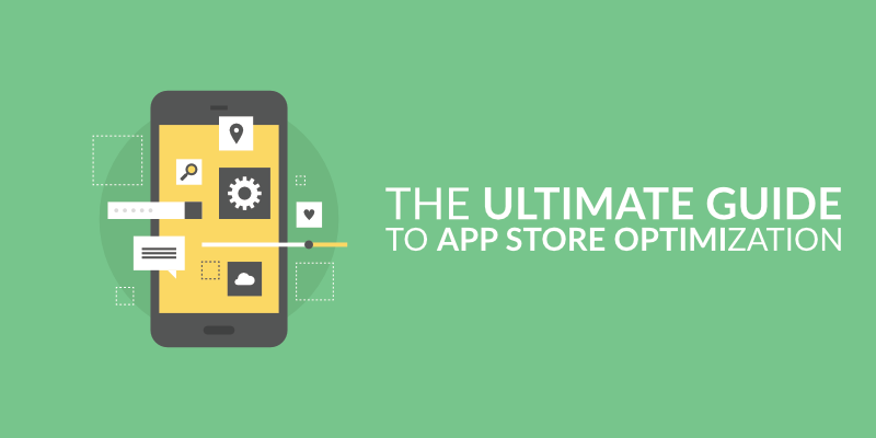 The Ultimate Guide to App Store Optimization 2018