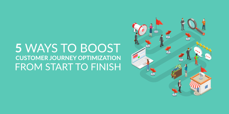 5 Ways to Boost Customer Journey Optimization from Start to Finish