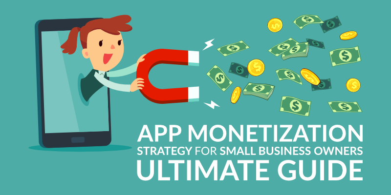 App Monetization Strategy for Small Business Owners: Ultimate Guide