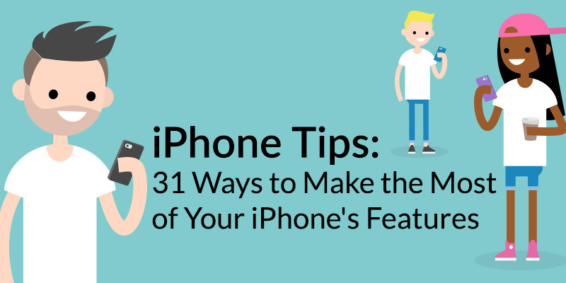 iPhone Tips: 31 Ways to Make the Most of Your iPhone's Features