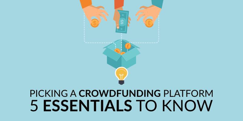 Picking a Crowdfunding Platform | 5 Essentials to Know