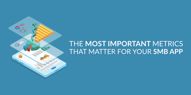 The Most Important Metrics That Matter For Your SMB App