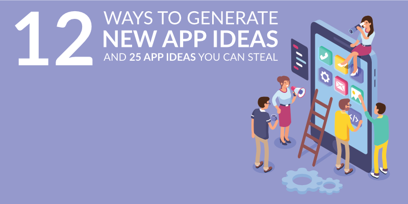 12 Ways to Generate New App Ideas and 25 App Ideas You Can Steal