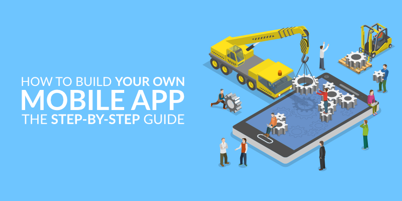 How to Build Your Own Mobile App – The Step-by-Step Guide