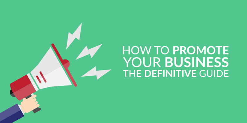 How to Promote Your Business: the Definitive Guide