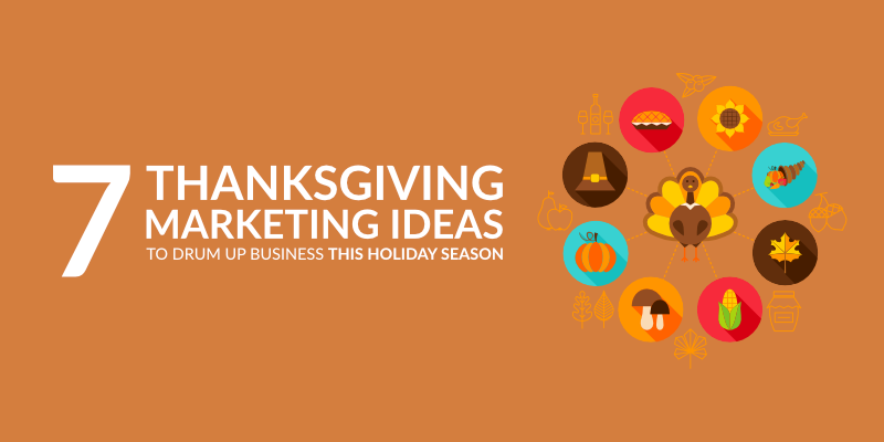 7 Thanksgiving Marketing Ideas to Drum Up Business This Holiday Season