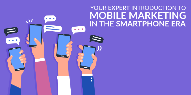 Your Expert Introduction to Mobile Marketing in the Smartphone Era