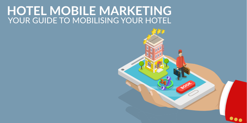 Hotel Mobile Marketing: Your Guide to Mobilising Your Hotel