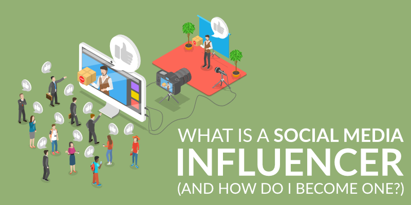 What Is A Social Media Influencer (And how do I become one?)