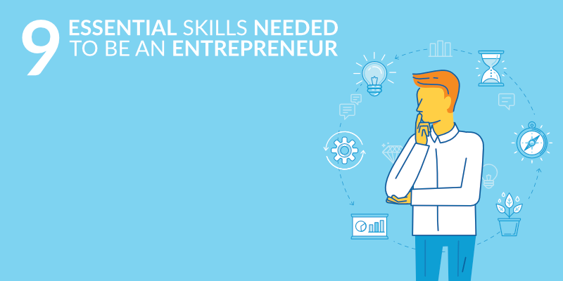 9 ESSENTIAL Skills Needed to Be an Entrepreneur