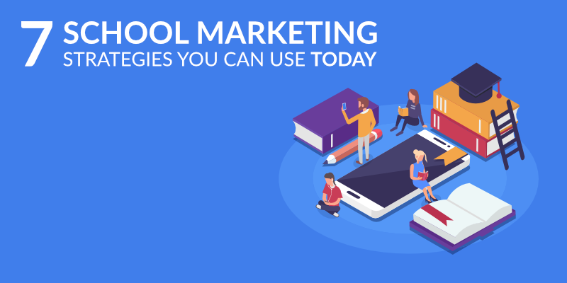 School Marketing: 7 School Marketing Strategies You Can Use Today